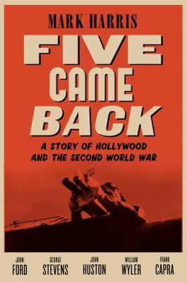 Five Came Back by Mark Harris